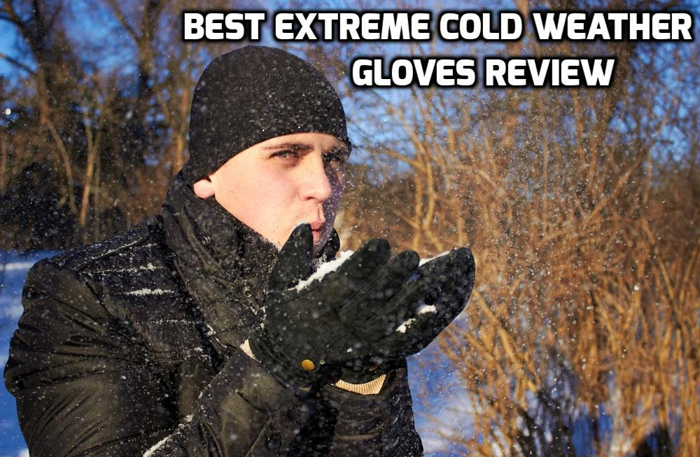 Best Extreme Cold Weather Gloves Review (BUYING TIPS HERE)