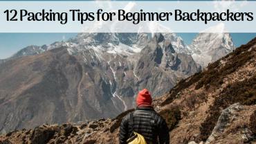 12 Packing Tips for Beginner Backpackers